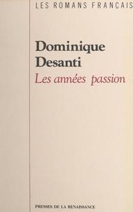 Dominique Desanti - Les années passion.