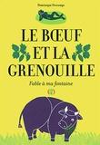 Dominique Descamps - Le boeuf et la grenouille - Fable à ma fontaine.