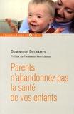 Dominique Deschamps - Parents, n'abandonnez pas la santé de votre enfant.