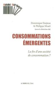 Dominique Desjeux et Philippe Moati - Consommations émergentes - La fin d'une société de consommation ?.