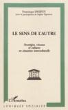 Dominique Desjeux - Le sens de l'autre - Stratégies, réseaux et cultures en situation interculturelle.