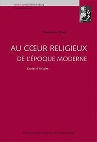 Dominique Dinet - Au coeur religieux de l'époque moderne - Etudes d'histoire.