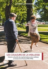 Dominique Dirlewanger - Les couleurs de la vieillesse - Histoire culturelle des représentations de la vieillesse en Suisse et en France (1940-1990).