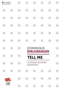 Dominique Dirlewanger - Tell me : La Suisse racontée autrement.