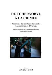 Dominique Dolmieu et Neda Nejdana - De Tchernobyl à la Crimée - Panorama des écritures théâtrales contemporaines d'Ukraine.