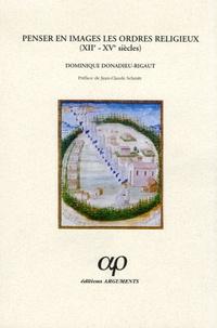 Dominique Donadieu-Rigaut - Penser en images les ordres religieux XIIe-XVe siècles.
