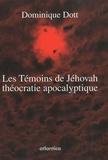 Dominique Dott - Les Témoins de Jéhovah théocratie apocalyptique.