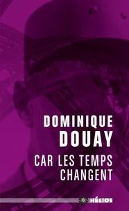 Dominique Douay - Car les temps changent.