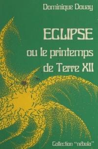 Dominique Douay et Alain Dorémieux - Éclipse - Ou Le printemps de Terre XII.