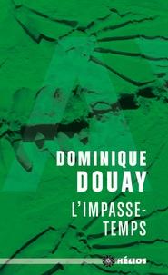 Dominique Douay - L'impasse-temps.