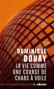 Dominique Douay - La vie comme une course de chars à voile.