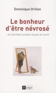 Dominique Drillon - Le bonheur d'être névrosé - ... Et comment, surtout, ne pas en sortir !.