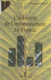 Dominique Drouet et Bruno Johannes - L'industrie de l'environnement en France - Dynamique et enjeux d'un nouveau secteur d'activités.