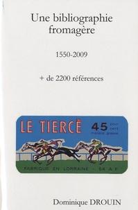 Dominique Drouin - Une bibliographie fromagère - 1550-2009.