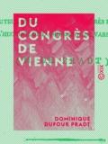 Dominique Dufour Pradt - Du congrès de Vienne.