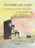Dominique Duliège - Accorder son corps - L'eutonie pour les musiciens et les chanteurs.