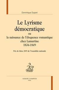Dominique Dupart - Le lyrisme démocratique ou la naissance de l'éloquence romantique chez Lamartine (1834-1849).
