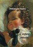 Dominique Duprey - L'Enfant miroirs.