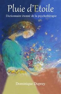 Dominique Duprey - Pluie d'étoile - Dictionnaire étonné de la psychothérapie.