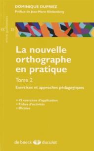 Dominique Dupriez - La nouvelle orthographe en pratique - Tome 2, Exercices et approches pédagogiques.