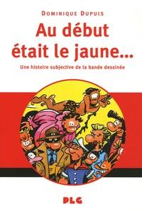 Dominique Dupuis - Au début était le jaune... - Une histoire subjective de la bande dessinée.