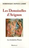Dominique Dupuis-Labbé - Les Demoiselles d'Avignon - La révolution Picasso.