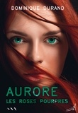 Dominique Durand - Aurore - Les Roses pourpres.
