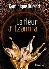 Dominique Durand - La Fleur d'Itzamna.