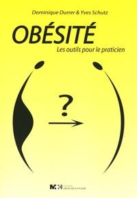 Dominique Durrer et Yves Schutz - Obésité - Les outils pour le praticien.