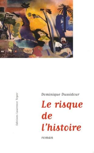 Dominique Dussidour - Le risque de l'histoire.