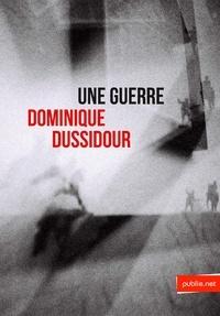 Dominique Dussidour - Une guerre.