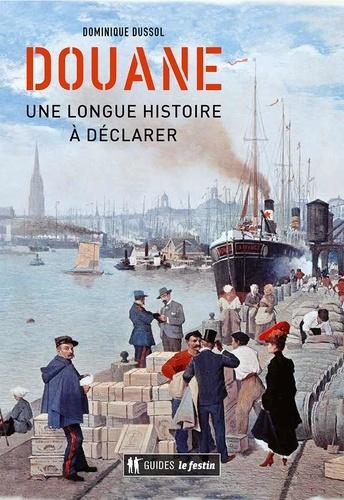 Dominique Dussol - Douane, une longue histoire à déclarer.