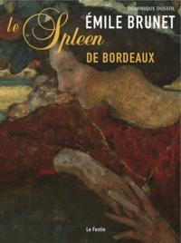 Emile Brunet- Le spleen de Bordeaux - Dominique Dussol |