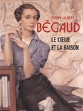 Dominique Dussol et Olivier Le Bihan - Pierre-Albert Bégaud - Le Coeur et la Raison.