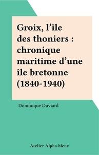 Dominique Duviard - Groix, l'île des thoniers : chronique maritime d'une île bretonne (1840-1940).