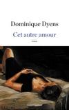 Dominique Dyens - Cet autre amour.