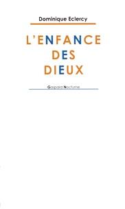 Dominique Eclercy - L'enfance des dieux.