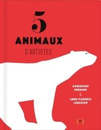 Dominique Ehrhard et Anne-Florence Lemasson - 5 animaux d'artistes.