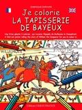 Dominique Ehrhard - Je colorie la tapisserie de Bayeux.