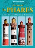 Dominique Ehrhard - Je construis les phares - A plier et à assembler sans colle ni ciseaux.