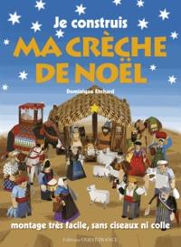 Dominique Ehrhard et Pascale Ehrhard - Je construis ma crêche de Noël.