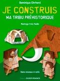 Dominique Ehrhard - Je construis ma tribu préhistorique.