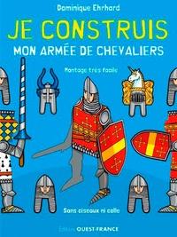 Dominique Ehrhard et Pascale Ehrhard - Je construis mon armée de chevaliers.