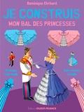 Dominique Ehrhard - Je construis mon bal des princesses.