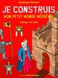 Dominique Ehrhard - Je construis mon petit monde médiéval.
