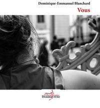 Dominique-Emmanuel Blanchard - Vous.
