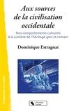 Dominique Estragnat - Aux sources de la civilisation occidentale - Nos comportements culturels à la lumière de l'héritage grec et romain.