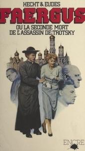 Dominique Eudes et Yvon Hecht - Faergus - Ou La seconde mort de l'assassin de Trotsky.
