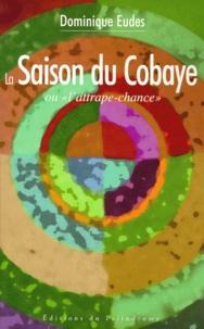 Dominique Eudes - La saison du cobaye ou L'attrape-chance.