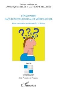 Dominique Fablet et Catherine Sellenet - L'évaluation dans le secteur social et médico-social - Entre contraintes institutionnelles et dérives.